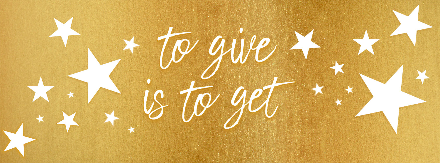 To give is to get - shop now
